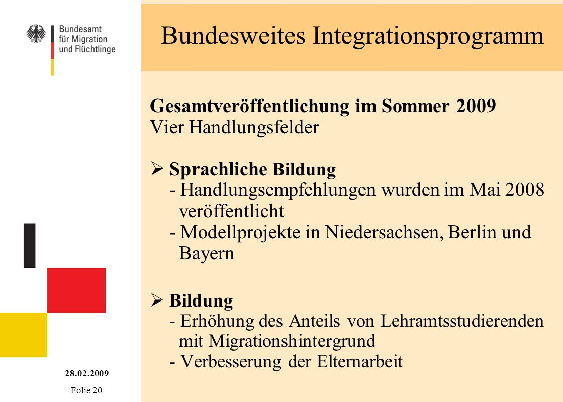 Bundesweites Integrationsprogramm 28.02.2009 Folie 20 Gesamtveröffentlichung im Sommer 2009 Vier Handlungsfelder Sprachliche Bildung - Handlungsempfeh