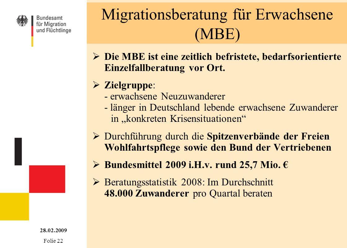 Migrationsberatung für Erwachsene (MBE) 28.02.2009 Folie 22 Die MBE ist eine zeitlich befristete, bedarfsorientierte Einzelfallberatung vor Ort. Zielg