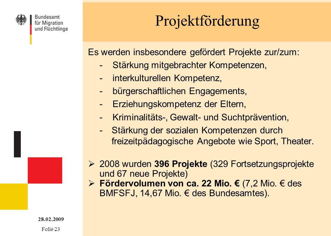 Projektförderung 28.02.2009 Folie 23 Es werden insbesondere gefördert Projekte zur/zum: - Stärkung mitgebrachter Kompetenzen, - interkulturellen Kompe
