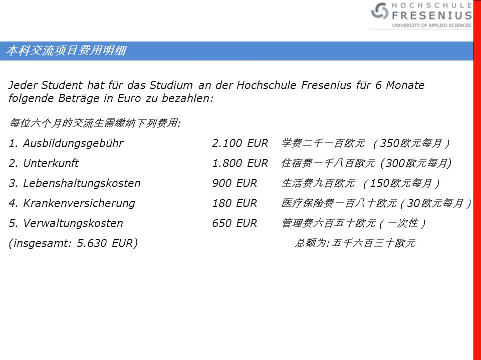 Jeder Student hat für das Studium an der Hochschule Fresenius für 6 Monate folgende Beträge in Euro zu bezahlen: : 1. Ausbildungsgebühr 2.100 EUR 350