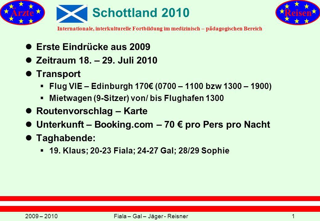 Internationale, interkulturelle Fortbildung im medizinisch – pädagogischen Bereich ÄrzteReisen 2009 – 2010Fiala – Gal – Jäger - Reisner1 Schottland 2010 lErste Eindrücke aus 2009 lZeitraum 18.