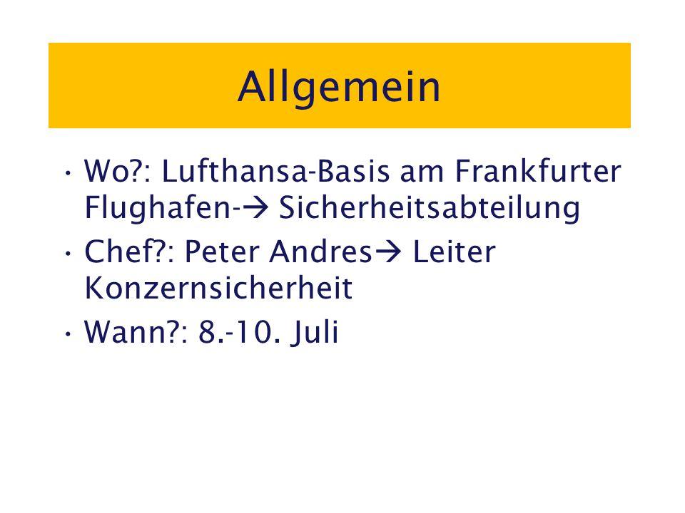 Allgemein Wo : Lufthansa-Basis am Frankfurter Flughafen- Sicherheitsabteilung Chef : Peter Andres Leiter Konzernsicherheit Wann : 8.-10.