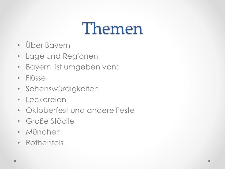 Themen Über Bayern Lage und Regionen Bayern ist umgeben von: Flüsse Sehenswürdigkeiten Leckereien Oktoberfest und andere Feste Große Städte München Ro