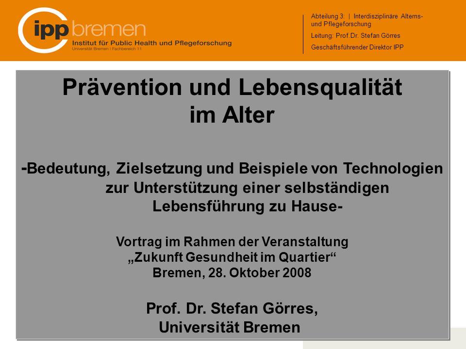 Abteilung 3: | Interdisziplinäre Alterns- und Pflegeforschung Leitung: Prof. Dr. Stefan Görres Geschäftsführender Direktor IPP Abteilung 3: | Interdis
