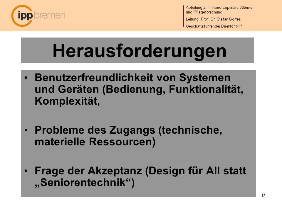 Abteilung 3: | Interdisziplinäre Alterns- und Pflegeforschung Leitung: Prof. Dr. Stefan Görres Geschäftsführender Direktor IPP 12 Herausforderungen Be
