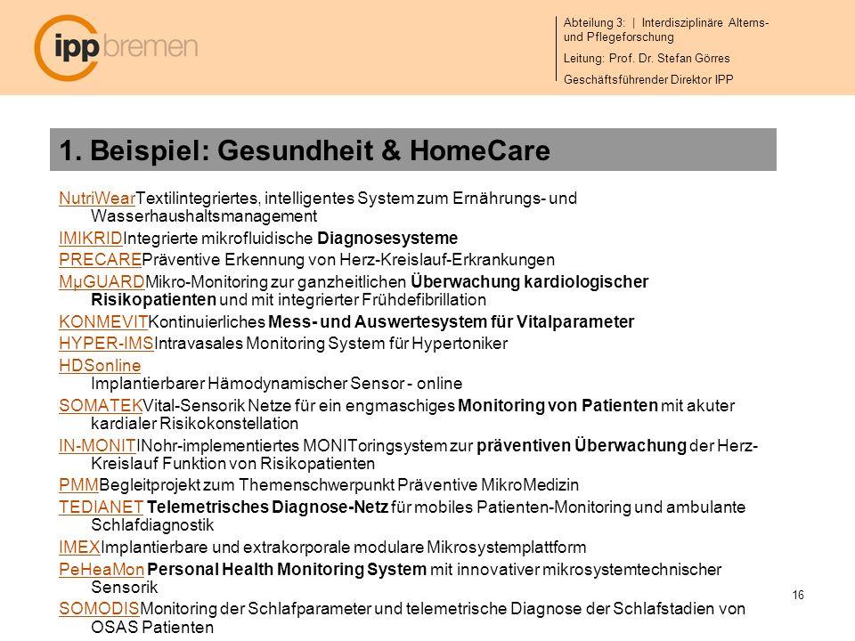 Abteilung 3: | Interdisziplinäre Alterns- und Pflegeforschung Leitung: Prof. Dr. Stefan Görres Geschäftsführender Direktor IPP 16 1. Beispiel: Gesundh