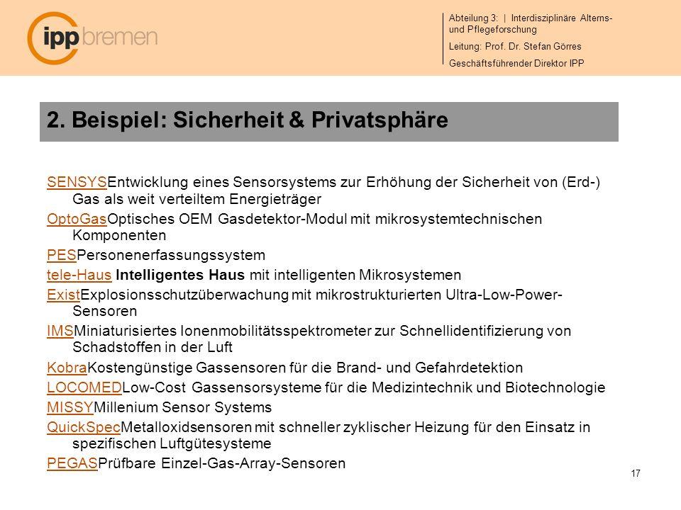Abteilung 3: | Interdisziplinäre Alterns- und Pflegeforschung Leitung: Prof. Dr. Stefan Görres Geschäftsführender Direktor IPP 17 2. Beispiel: Sicherh