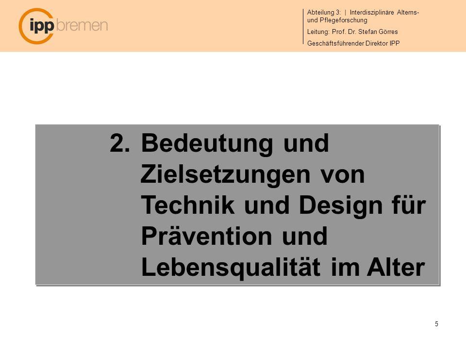 Abteilung 3: | Interdisziplinäre Alterns- und Pflegeforschung Leitung: Prof. Dr. Stefan Görres Geschäftsführender Direktor IPP 5 2.Bedeutung und Ziels