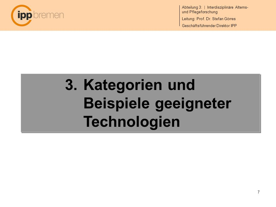 Abteilung 3: | Interdisziplinäre Alterns- und Pflegeforschung Leitung: Prof. Dr. Stefan Görres Geschäftsführender Direktor IPP 7 3.Kategorien und Beis