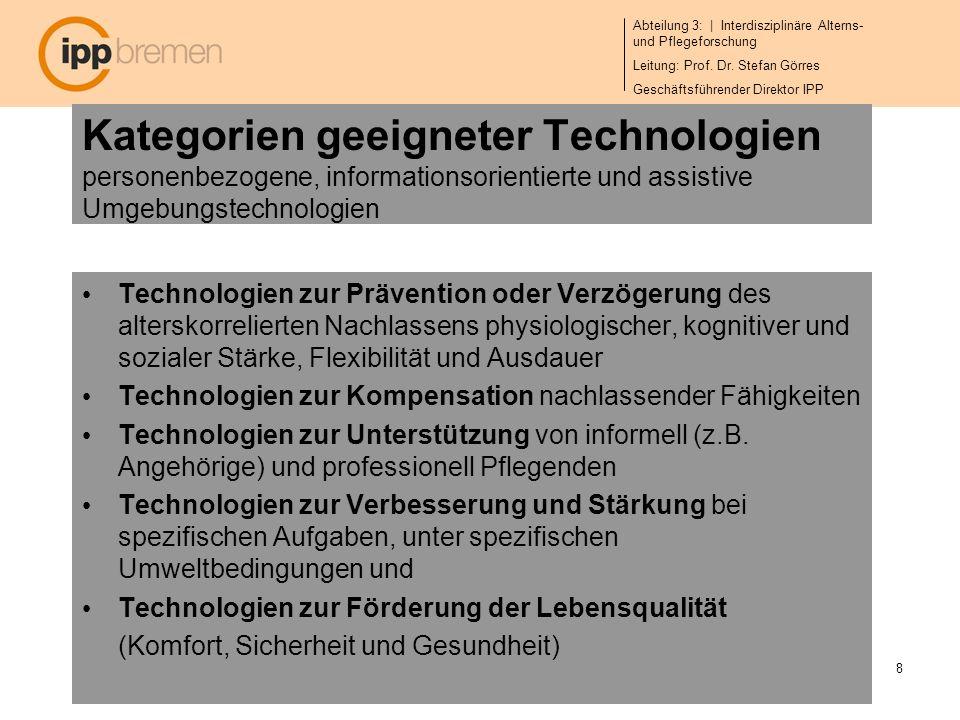 Abteilung 3: | Interdisziplinäre Alterns- und Pflegeforschung Leitung: Prof. Dr. Stefan Görres Geschäftsführender Direktor IPP 8 Kategorien geeigneter