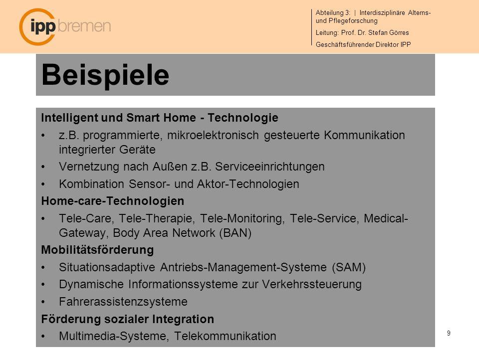 Abteilung 3: | Interdisziplinäre Alterns- und Pflegeforschung Leitung: Prof. Dr. Stefan Görres Geschäftsführender Direktor IPP 9 Beispiele Intelligent