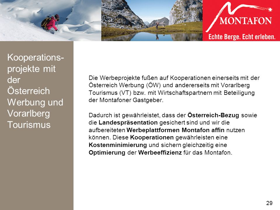 Kooperations- projekte mit der Österreich Werbung und Vorarlberg Tourismus Die Werbeprojekte fußen auf Kooperationen einerseits mit der Österreich Wer