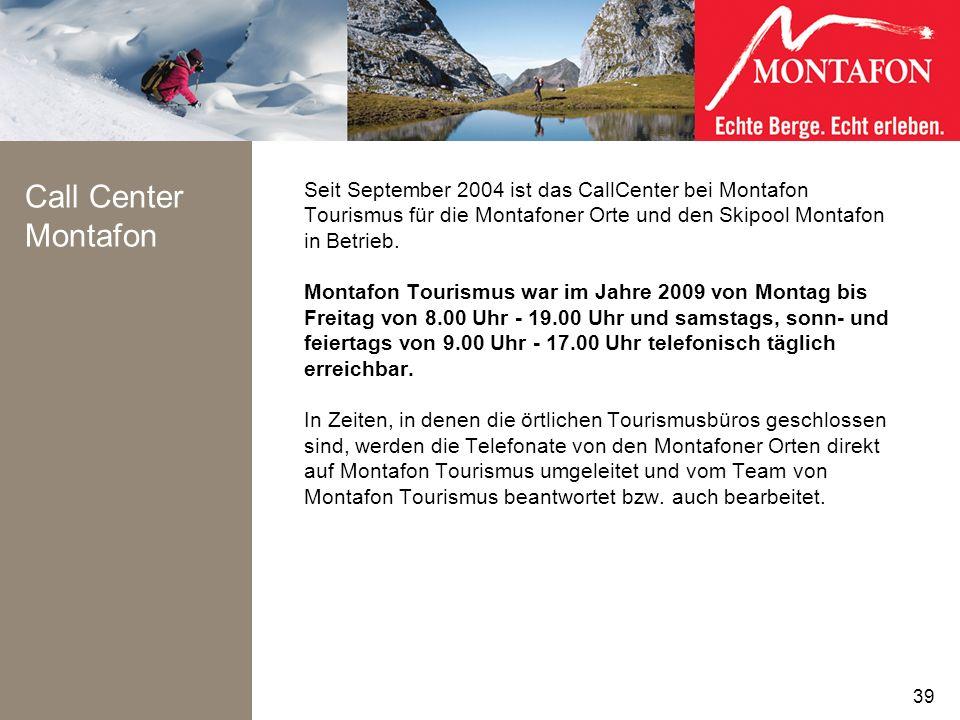 Call Center Montafon Seit September 2004 ist das CallCenter bei Montafon Tourismus für die Montafoner Orte und den Skipool Montafon in Betrieb. Montaf