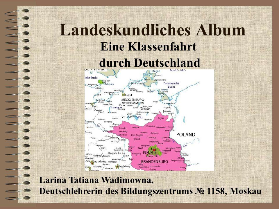Landeskundliches Album Eine Klassenfahrt durch Deutschland Larina Tatiana Wadimowna, Deutschlehrerin des Bildungszentrums 1158, Moskau