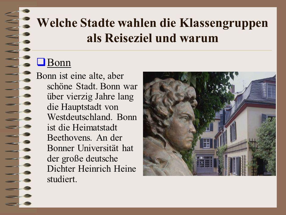 Welche Stadte wahlen die Klassengruppen als Reiseziel und warum Bonn Bonn ist eine alte, aber schöne Stadt.