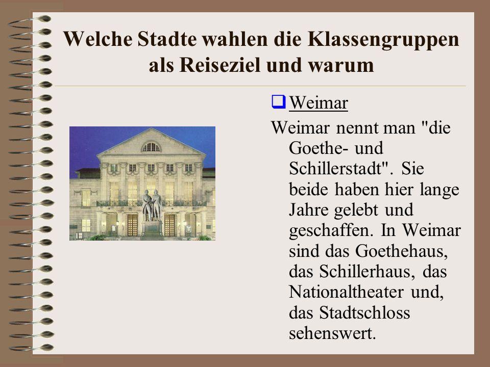 Welche Stadte wahlen die Klassengruppen als Reiseziel und warum Weimar Weimar nennt man die Goethe- und Schillerstadt .