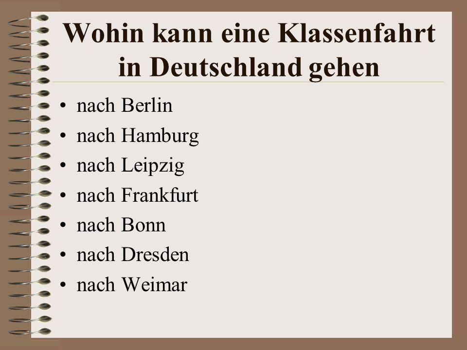 Wohin kann eine Klassenfahrt in Deutschland gehen nach Berlin nach Hamburg nach Leipzig nach Frankfurt nach Bonn nach Dresden nach Weimar