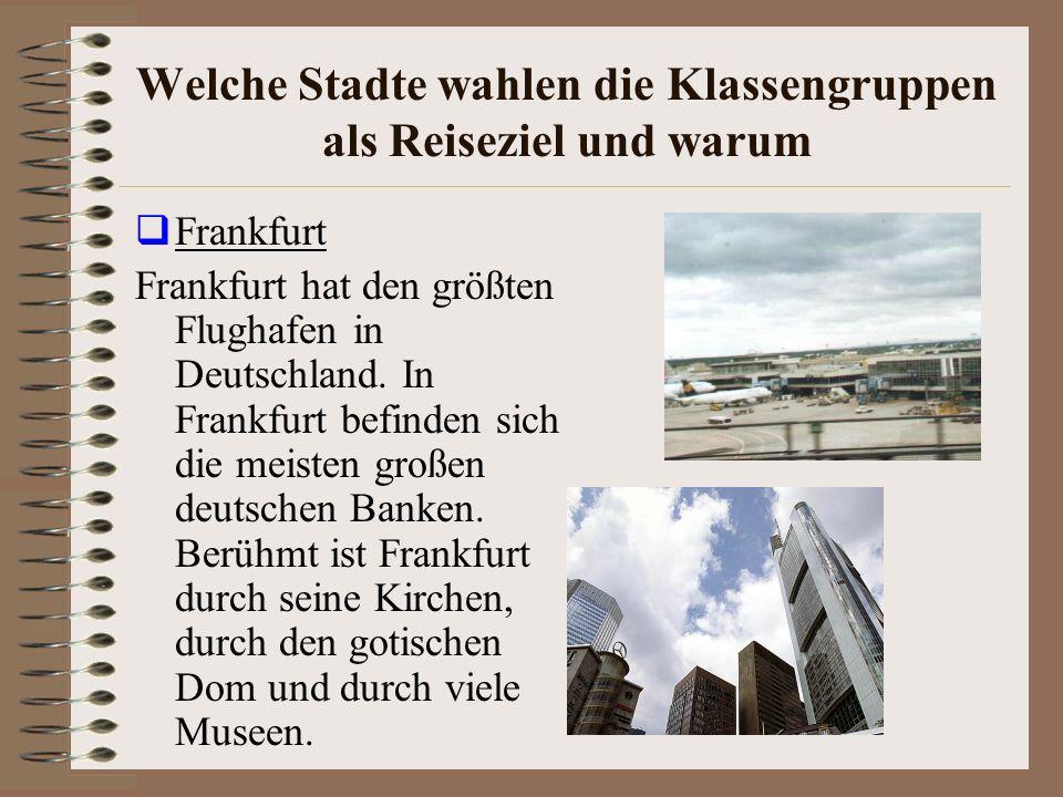 Welche Stadte wahlen die Klassengruppen als Reiseziel und warum Frankfurt Frankfurt hat den größten Flughafen in Deutschland.