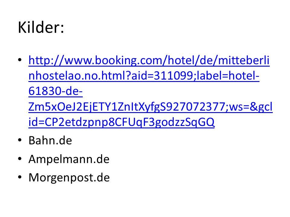 Kilder: http://www.booking.com/hotel/de/mitteberli nhostelao.no.html?aid=311099;label=hotel- 61830-de- Zm5xOeJ2EjETY1ZnItXyfgS927072377;ws=&gcl id=CP2etdzpnp8CFUqF3godzzSqGQ http://www.booking.com/hotel/de/mitteberli nhostelao.no.html?aid=311099;label=hotel- 61830-de- Zm5xOeJ2EjETY1ZnItXyfgS927072377;ws=&gcl id=CP2etdzpnp8CFUqF3godzzSqGQ Bahn.de Ampelmann.de Morgenpost.de