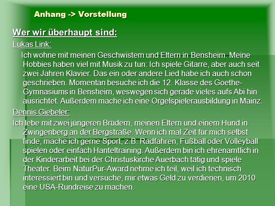 Anhang -> Vorstellung Wer wir überhaupt sind: Lukas Link: Ich wohne mit meinen Geschwistern und Eltern in Bensheim. Meine Hobbies haben viel mit Musik