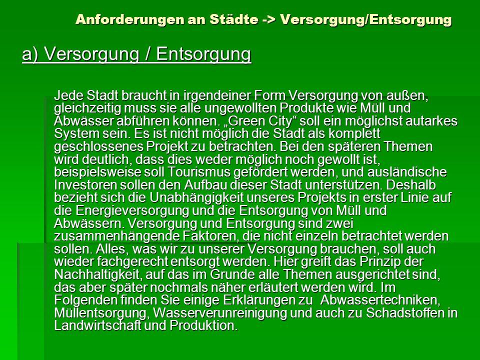 Anforderungen an Städte -> Versorgung/Entsorgung Anforderungen an Städte -> Versorgung/Entsorgung a) Versorgung / Entsorgung Jede Stadt braucht in irg