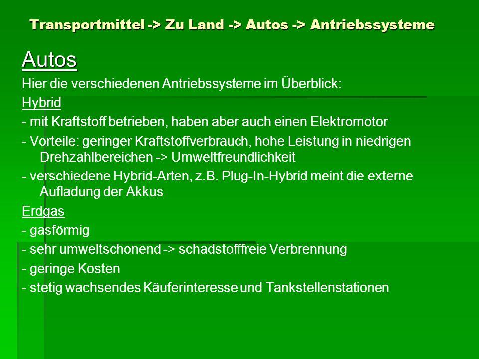 Transportmittel -> Zu Land -> Autos -> Antriebssysteme Autos Hier die verschiedenen Antriebssysteme im Überblick: Hybrid - mit Kraftstoff betrieben, h