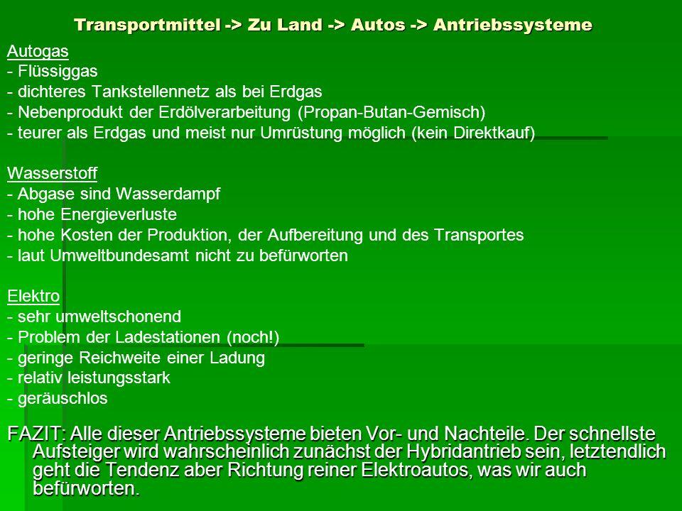 Transportmittel -> Zu Land -> Autos -> Antriebssysteme Autogas - Flüssiggas - dichteres Tankstellennetz als bei Erdgas - Nebenprodukt der Erdölverarbe