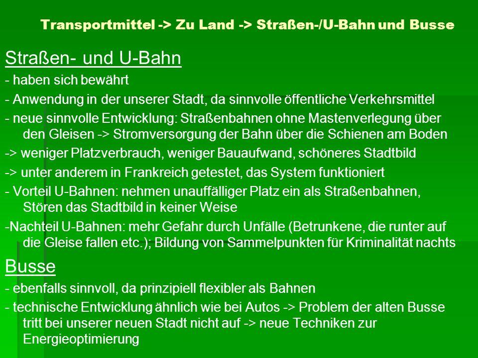 Transportmittel -> Zu Land -> Straßen-/U-Bahn und Busse Straßen- und U-Bahn - haben sich bewährt - Anwendung in der unserer Stadt, da sinnvolle öffent