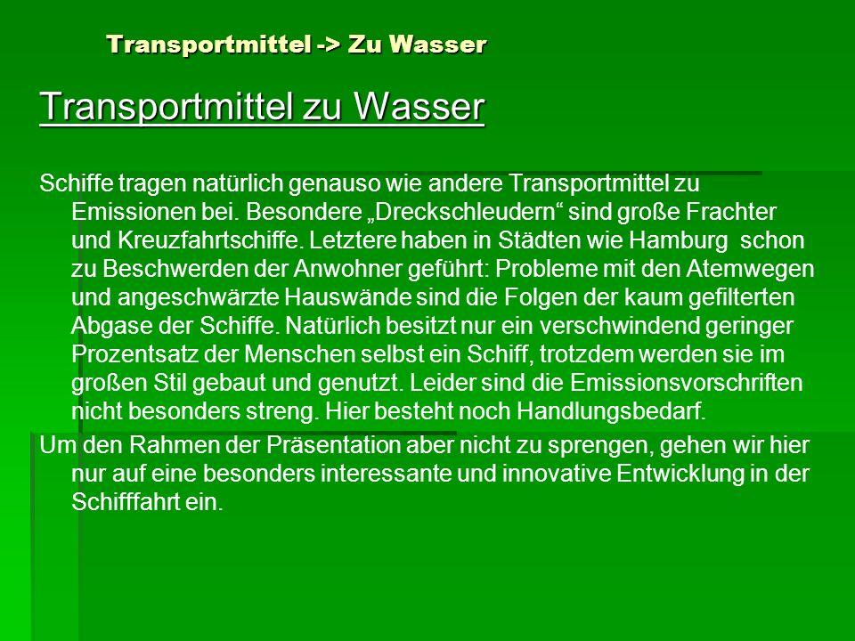 Transportmittel -> Zu Wasser Transportmittel zu Wasser Schiffe tragen natürlich genauso wie andere Transportmittel zu Emissionen bei. Besondere Drecks