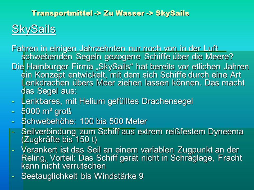 Transportmittel -> Zu Wasser -> SkySails SkySails Fahren in einigen Jahrzehnten nur noch von in der Luft schwebenden Segeln gezogene Schiffe über die