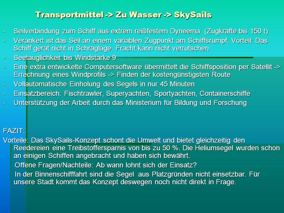 Transportmittel -> Zu Wasser -> SkySails -Seilverbindung zum Schiff aus extrem reißfestem Dyneema (Zugkräfte bis 150 t) -Verankert ist das Seil an ein