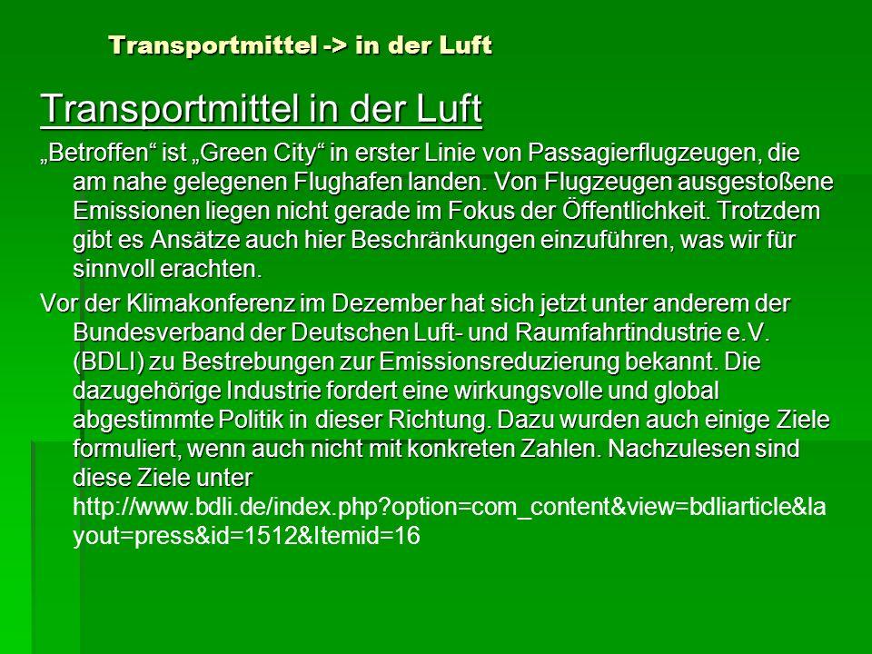 Transportmittel -> in der Luft Transportmittel in der Luft Betroffen ist Green City in erster Linie von Passagierflugzeugen, die am nahe gelegenen Flu