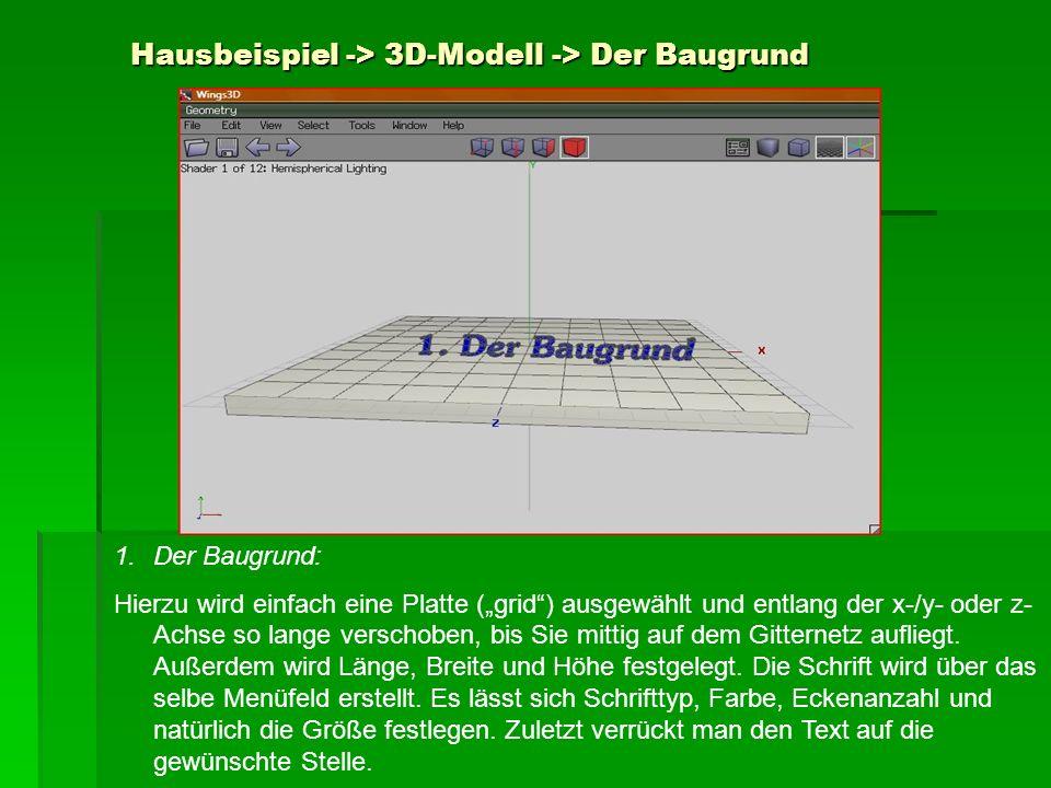Hausbeispiel -> 3D-Modell -> Der Baugrund 1.Der Baugrund: Hierzu wird einfach eine Platte (grid) ausgewählt und entlang der x-/y- oder z- Achse so lan