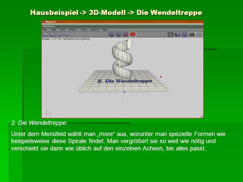 Hausbeispiel -> 3D-Modell -> Die Wendeltreppe 2. Die Wendeltreppe: Unter dem Menüfeld wählt man more aus, worunter man spezielle Formen wie beispielsw
