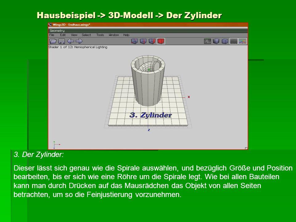Hausbeispiel -> 3D-Modell -> Der Zylinder 3. Der Zylinder: Dieser lässt sich genau wie die Spirale auswählen, und bezüglich Größe und Position bearbei