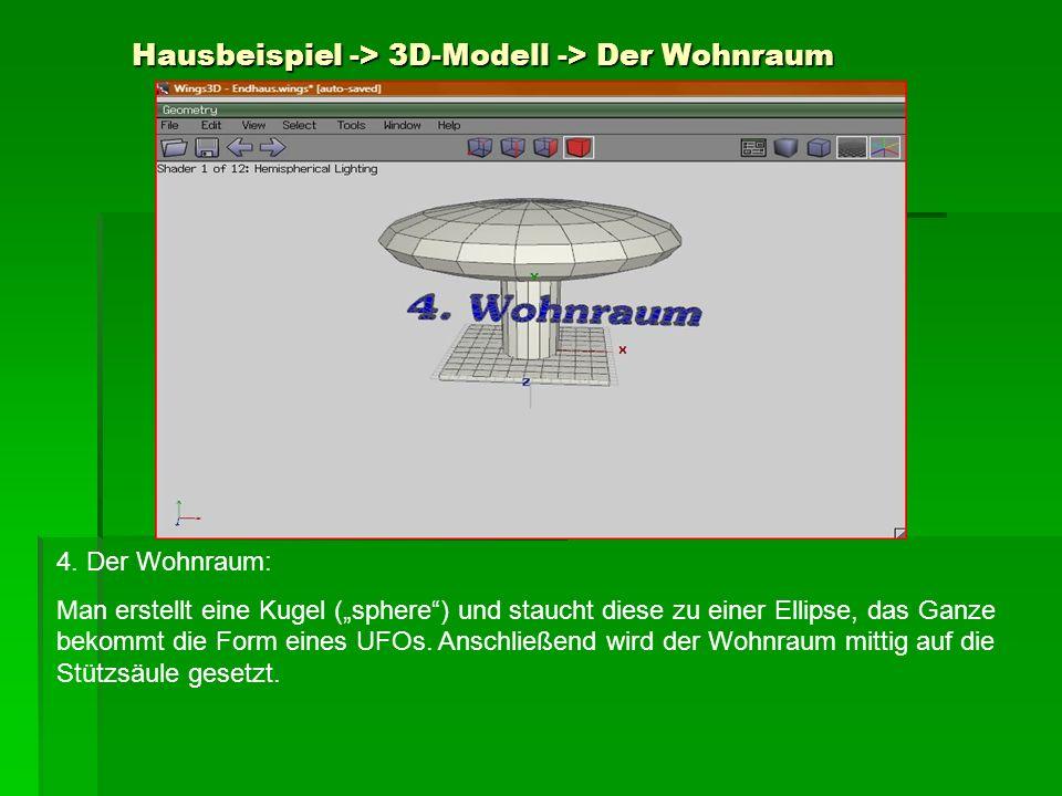 Hausbeispiel -> 3D-Modell -> Der Wohnraum 4. Der Wohnraum: Man erstellt eine Kugel (sphere) und staucht diese zu einer Ellipse, das Ganze bekommt die