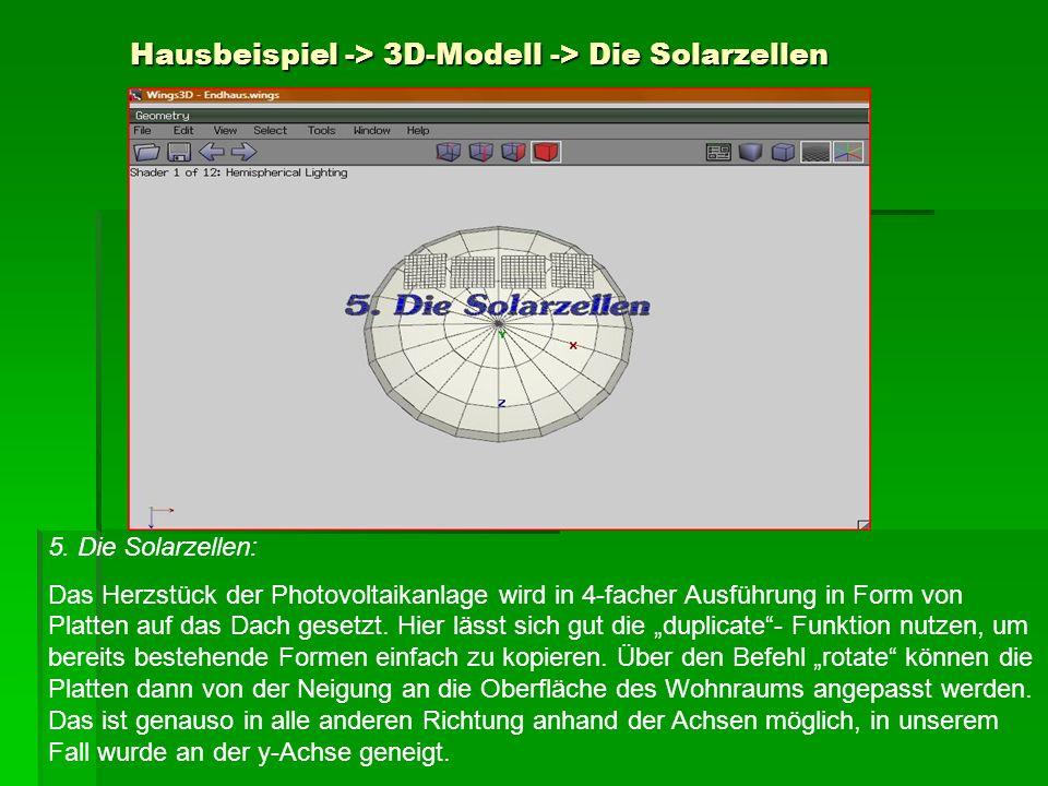 Hausbeispiel -> 3D-Modell -> Die Solarzellen 5. Die Solarzellen: Das Herzstück der Photovoltaikanlage wird in 4-facher Ausführung in Form von Platten