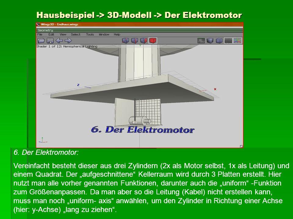 Hausbeispiel -> 3D-Modell -> Der Elektromotor 6. Der Elektromotor: Vereinfacht besteht dieser aus drei Zylindern (2x als Motor selbst, 1x als Leitung)