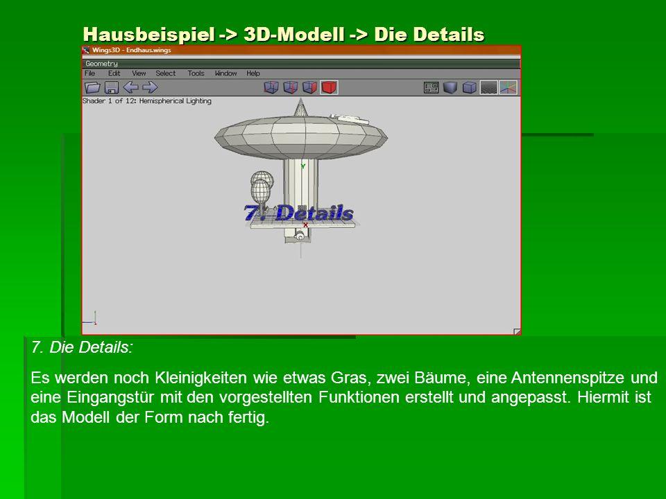 Hausbeispiel -> 3D-Modell -> Die Details 7. Die Details: Es werden noch Kleinigkeiten wie etwas Gras, zwei Bäume, eine Antennenspitze und eine Eingang