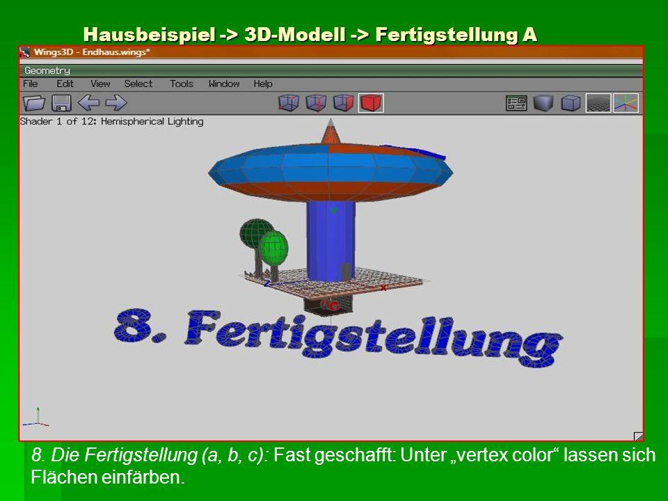 Hausbeispiel -> 3D-Modell -> Fertigstellung A 8. Die Fertigstellung (a, b, c): Fast geschafft: Unter vertex color lassen sich Flächen einfärben.