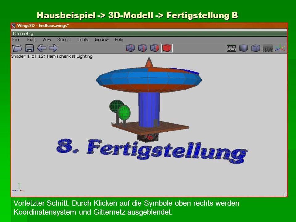 Hausbeispiel -> 3D-Modell -> Fertigstellung B Vorletzter Schritt: Durch Klicken auf die Symbole oben rechts werden Koordinatensystem und Gitternetz au