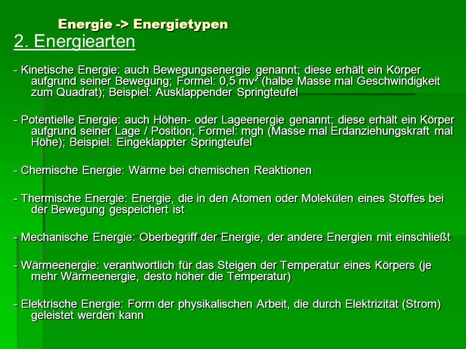 Energie -> Energietypen 2. Energiearten - Kinetische Energie: auch Bewegungsenergie genannt; diese erhält ein Körper aufgrund seiner Bewegung; Formel: