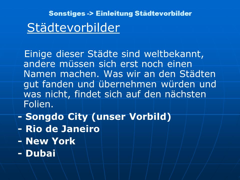 Sonstiges -> Einleitung Städtevorbilder Städtevorbilder Einige dieser Städte sind weltbekannt, andere müssen sich erst noch einen Namen machen. Was wi
