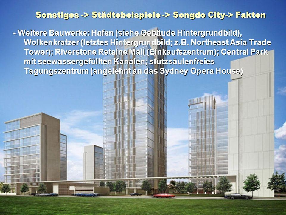 Sonstiges -> Städtebeispiele -> Songdo City-> Fakten - Weitere Bauwerke: Hafen (siehe Gebäude Hintergrundbild), Wolkenkratzer (letztes Hintergrundbild