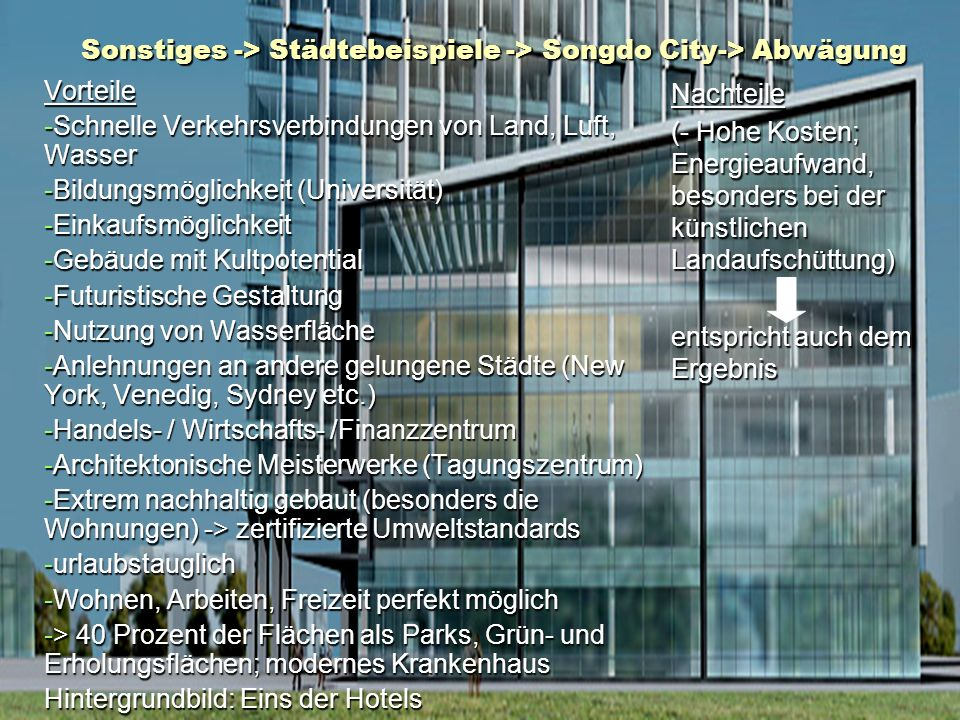 Sonstiges -> Städtebeispiele -> Songdo City-> Abwägung Vorteile -Schnelle Verkehrsverbindungen von Land, Luft, Wasser -Bildungsmöglichkeit (Universitä