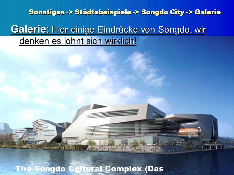 Sonstiges -> Städtebeispiele -> Songdo City -> Galerie Galerie: Hier einige Eindrücke von Songdo, wir denken es lohnt sich wirklich! The Songdo Cultur