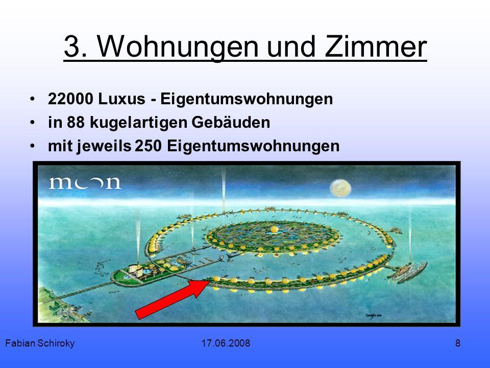 8 3. Wohnungen und Zimmer 22000 Luxus - Eigentumswohnungen in 88 kugelartigen Gebäuden mit jeweils 250 Eigentumswohnungen Fabian Schiroky17.06.2008