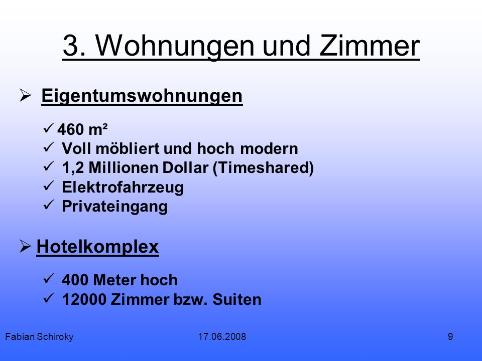 9 3. Wohnungen und Zimmer Eigentumswohnungen 460 m² Voll möbliert und hoch modern 1,2 Millionen Dollar (Timeshared) Elektrofahrzeug Privateingang Hote
