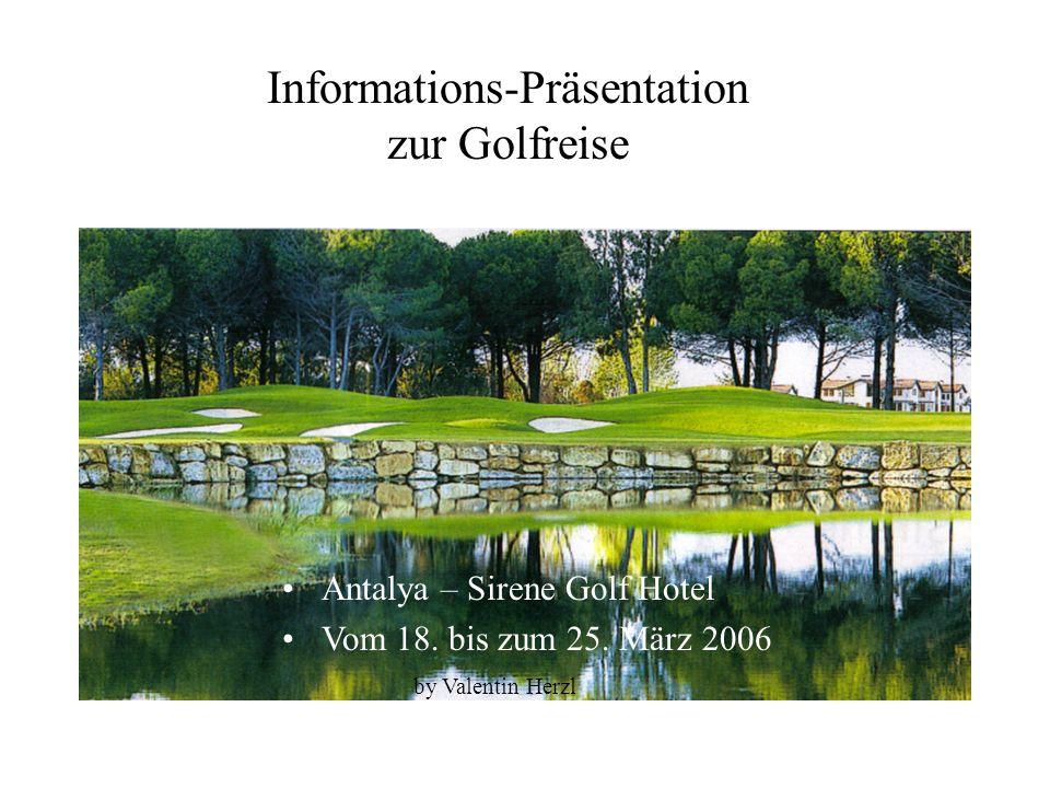 Antalya – Sirene Golf Hotel Vom 18. bis zum 25. März 2006 by Valentin Herzl Informations-Präsentation zur Golfreise