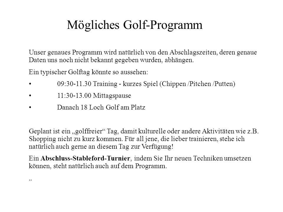 Mögliches Golf-Programm Unser genaues Programm wird natürlich von den Abschlagszeiten, deren genaue Daten uns noch nicht bekannt gegeben wurden, abhän